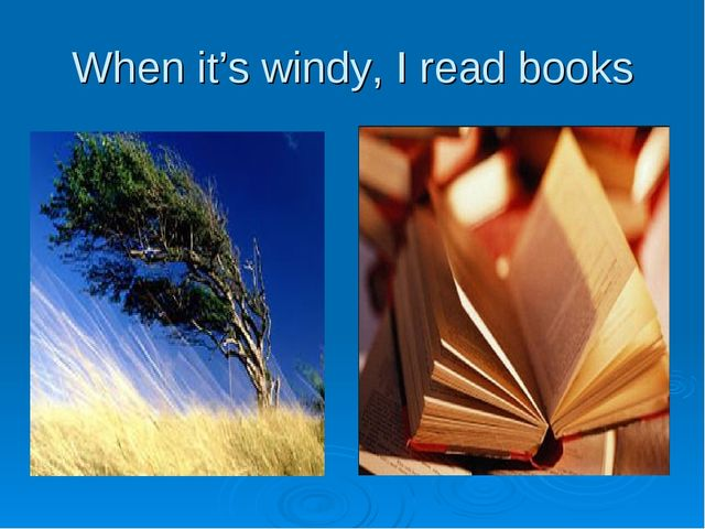 When it's windy, I read books