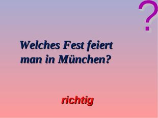 Welches Fest feiert man in München? richtig