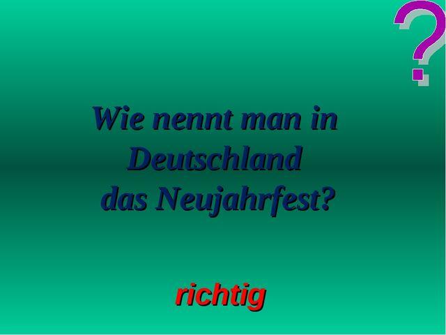 Wie nennt man in Deutschland das Neujahrfest? richtig