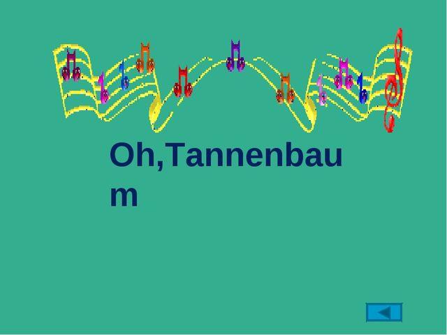 Oh,Tannenbaum