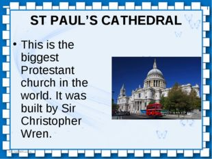 ST PAUL'S CATHEDRAL This is the biggest Protestant church in the world. It wa