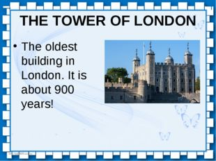 THE TOWER OF LONDON The oldest building in London. It is about 900 years! htt