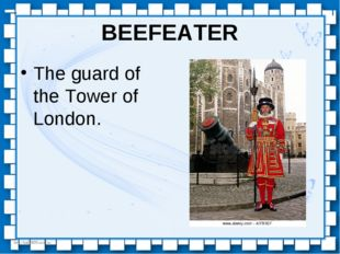 BEEFEATER The guard of the Tower of London. http://linda6035.ucoz.ru/
