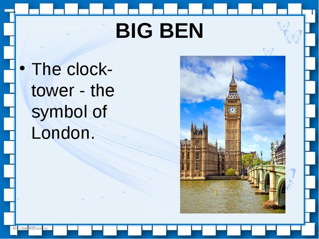 BIG BEN The clock-tower - the symbol of London. http://linda6035.ucoz.ru/