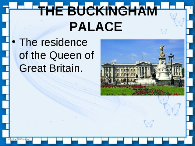 THE BUCKINGHAM PALACE The residence of the Queen of Great Britain. http://lin...