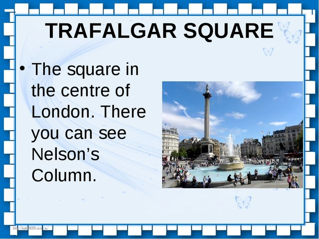 TRAFALGAR SQUARE The square in the centre of London. There you can see Nelson...