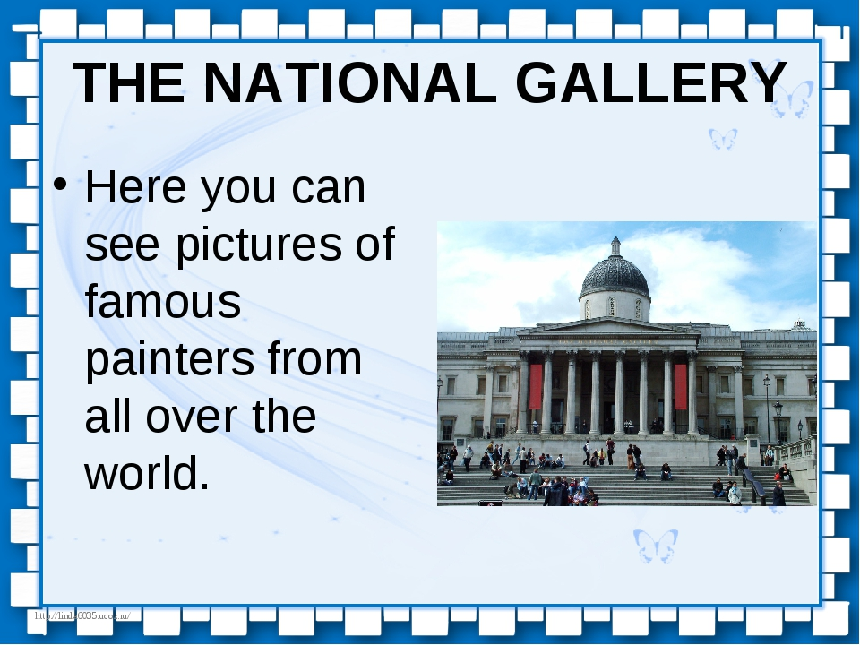 THE NATIONAL GALLERY Here you can see pictures of famous painters from all ov...