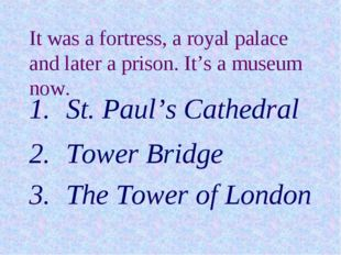 It was a fortress, a royal palace and later a prison. It's a museum now. St.