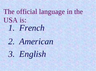 The official language in the USA is: French American English