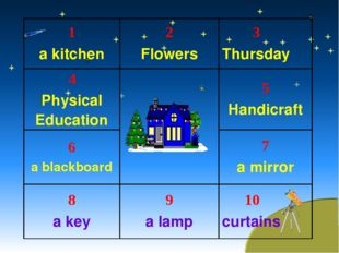 1 a kitchen	2 Flowers	 3 Thursday 4 Physical Education		5 Handicraft 6 a blac