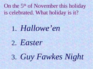 On the 5th of November this holiday is celebrated. What holiday is it? On