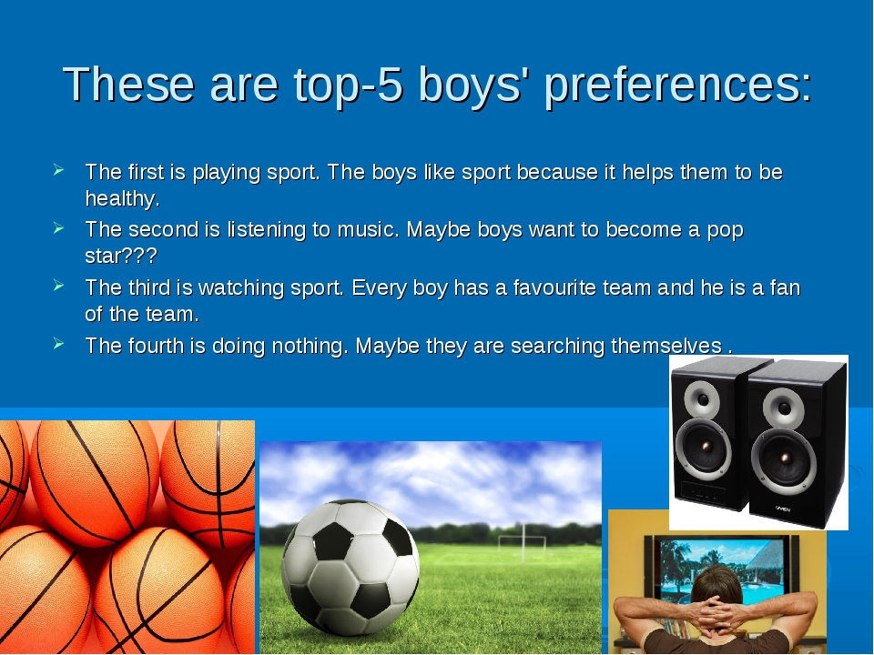 These are top-5 boys' preferences: The first is playing sport. The boys like...