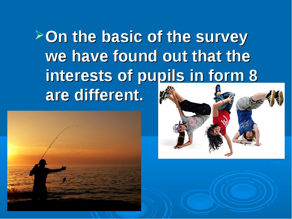 On the basic of the survey we have found out that the interests of pupils in...