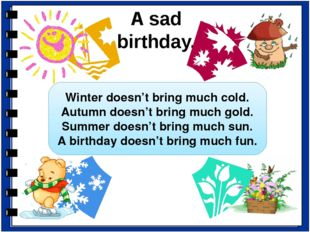 A sad birthday. Winter doesn't bring much cold. Autumn doesn't bring much gol