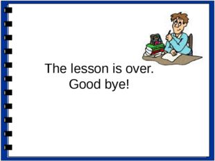 The lesson is over. Good bye! - Thank you very much for your active work. The