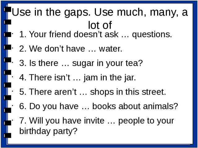 1. Your friend doesn't ask … questions. 2. We don't have … water. 3. Is there...