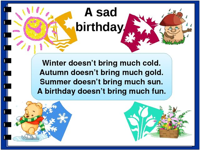A sad birthday. Winter doesn't bring much cold. Autumn doesn't bring much gol...