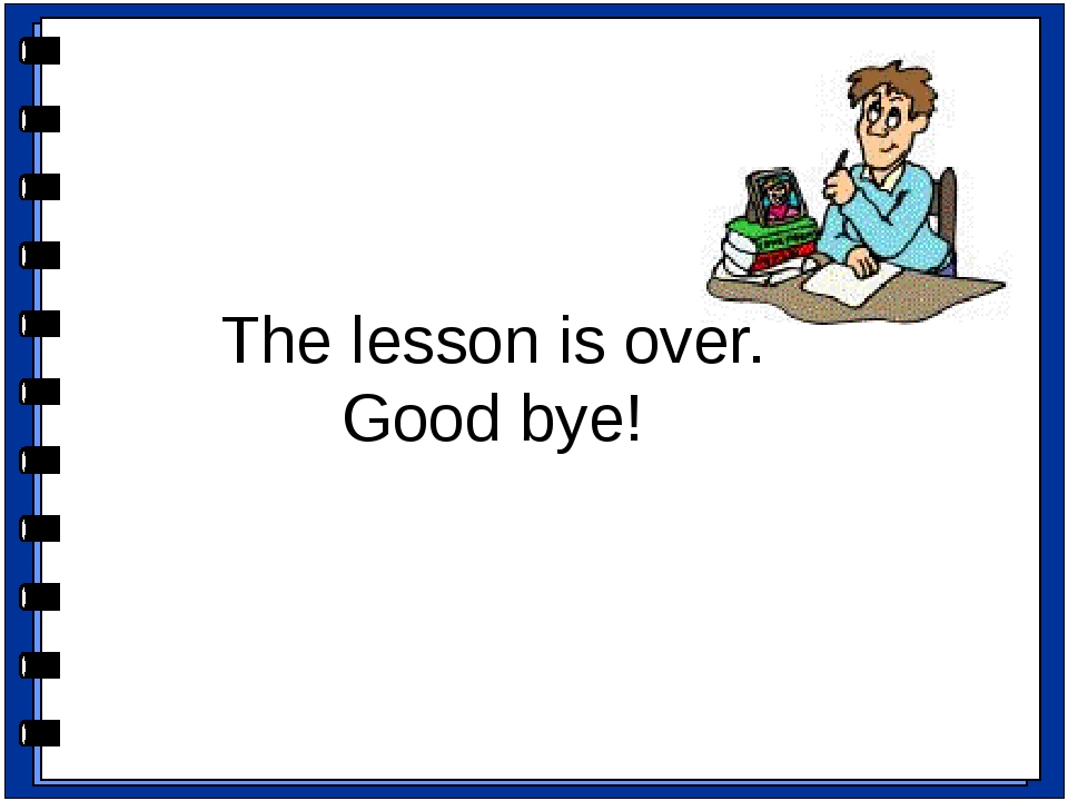 The lesson is over. Good bye! - Thank you very much for your active work. The...