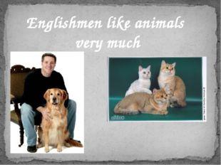 Englishmen like animals very much