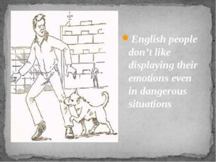 English people don't like displaying their emotions even in dangerous situat