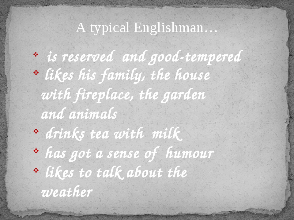 A typical Englishman… is reserved and good-tempered likes his family, the hou...