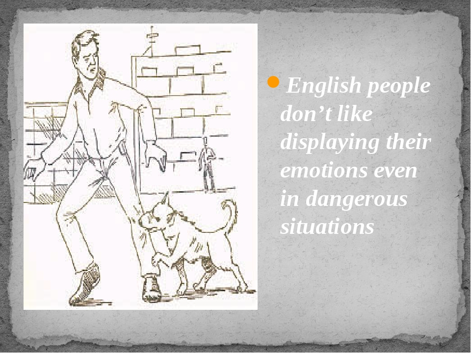 English people don't like displaying their emotions even in dangerous situat...