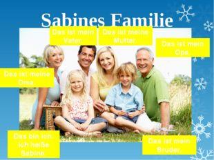 Sabines Familie Das bin ich. Ich heiße Sabine. Das ist mein Vater. Das ist me