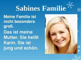 Sabines Familie Meine Familie ist nicht besonders groß. Das ist meine Mutter.