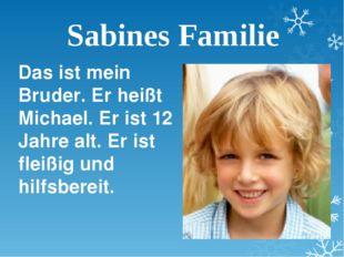 Sabines Familie Das ist mein Bruder. Er heißt Michael. Er ist 12 Jahre alt. E