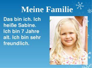 Meine Familie Das bin ich. Ich heiße Sabine. Ich bin 7 Jahre alt. Ich bin seh