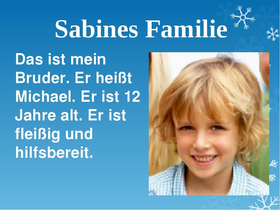 Sabines Familie Das ist mein Bruder. Er heißt Michael. Er ist 12 Jahre alt. E...