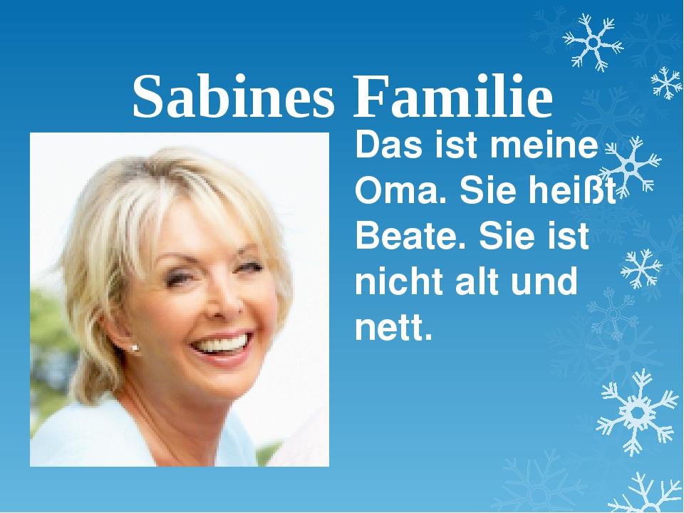 Sabines Familie Das ist meine Oma. Sie heißt Beate. Sie ist nicht alt und nett.