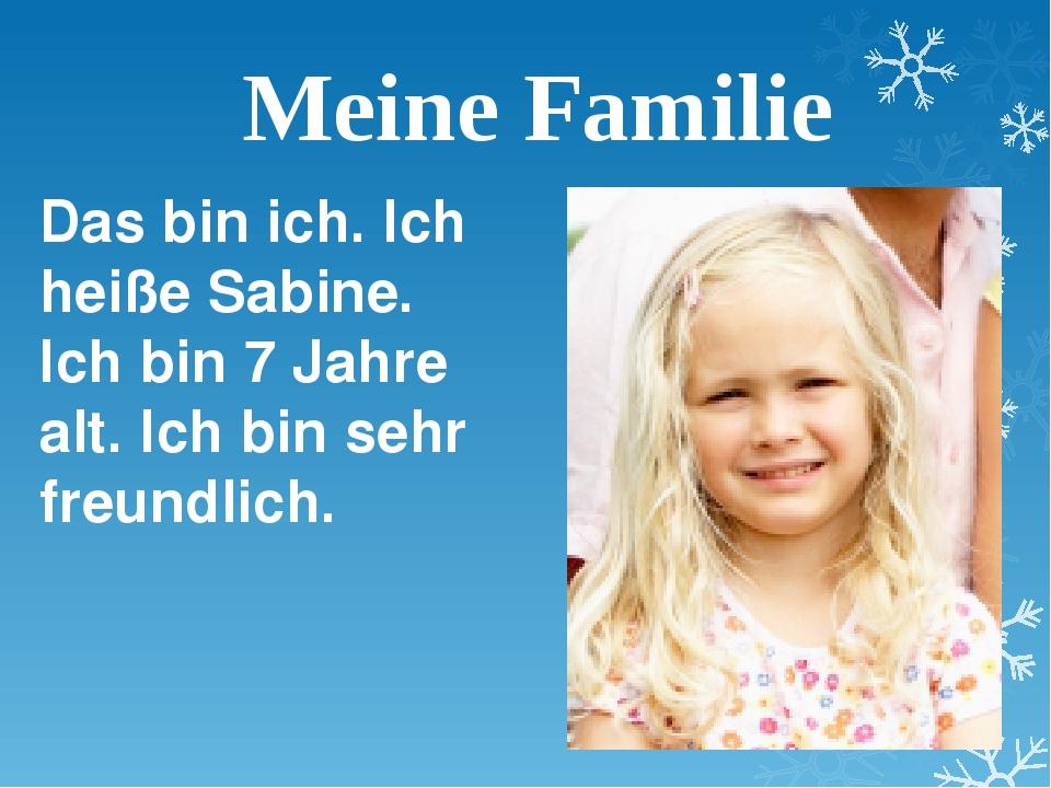 Meine Familie Das bin ich. Ich heiße Sabine. Ich bin 7 Jahre alt. Ich bin seh...