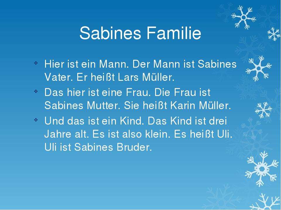 Sabines Familie Hier ist ein Mann. Der Mann ist Sabines Vater. Er heißt Lars...