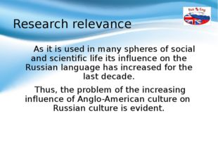 Research relevance As it is used in many spheres of social and scientific li