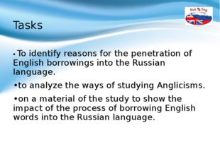 Tasks • To identify reasons for the penetration of English borrowings into th