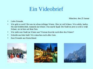 Ein Videobrief München, den 25 Januar Liebe Freunde, Wie geht es euch? Bei un