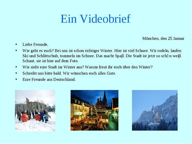 Ein Videobrief München, den 25 Januar Liebe Freunde, Wie geht es euch? Bei un...