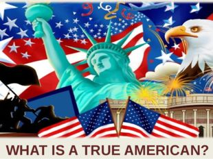WHAT IS A TRUE AMERICAN?