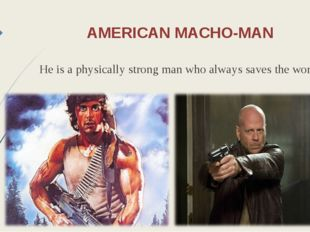 AMERICAN MACHO-MAN He is a physically strong man who always saves the world