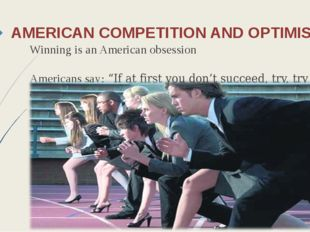 AMERICAN COMPETITION AND OPTIMISM Winning is an American obsession Americans