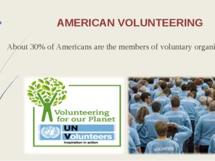 AMERICAN VOLUNTEERING About 30% of Americans are the members of voluntary org
