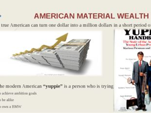 AMERICAN MATERIAL WEALTH A true American can turn one dollar into a million d