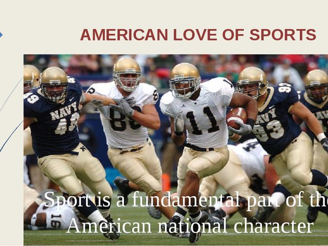 Sport is a fundamental part of the American national character AMERICAN LOVE...