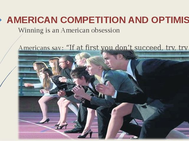 AMERICAN COMPETITION AND OPTIMISM Winning is an American obsession Americans...