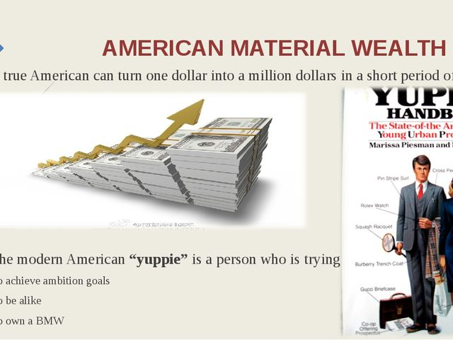 AMERICAN MATERIAL WEALTH A true American can turn one dollar into a million d...