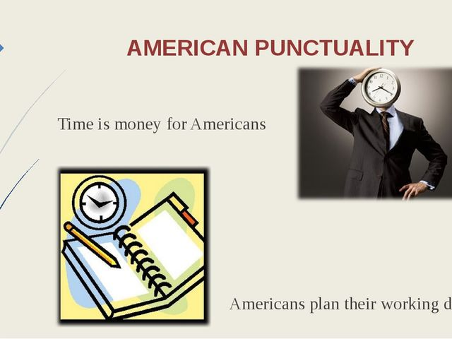 AMERICAN PUNCTUALITY Time is money for Americans Americans plan their working...