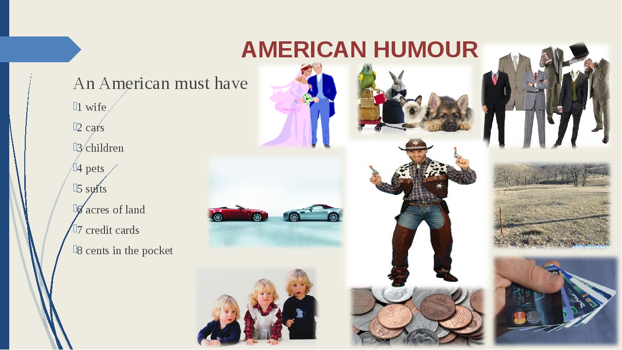 AMERICAN HUMOUR An American must have 1 wife 2 cars 3 children 4 pets 5 suits...
