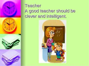 Teacher A good teacher should be clever and intelligent.
