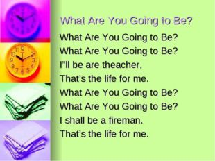 What Are You Going to Be? What Are You Going to Be? What Are You Going to Be?